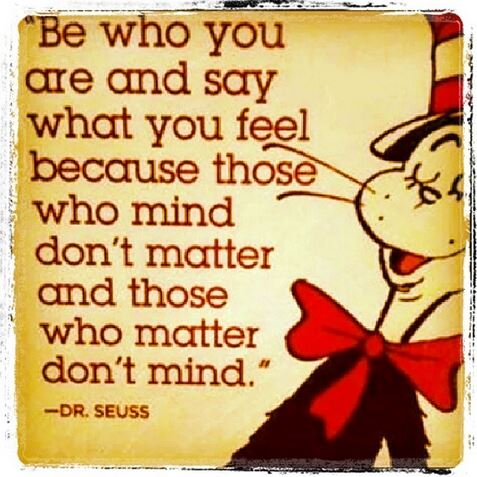 Be-who-you-are-and-say-what-you-feel-because-those-who-mind-dont-matter-and-those-who-matter-dont-mind-Dr-Seuss